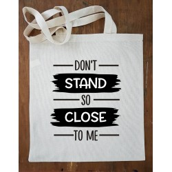 """Don't stand so close to me"" Tote Bag"