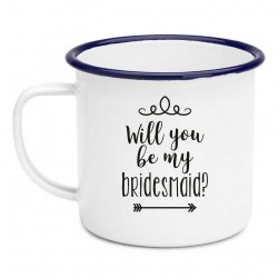 Will you be my Bridesmaid Enamel Mug